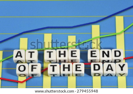 Business Term with Climbing Chart / Graph - At The End Of The Day