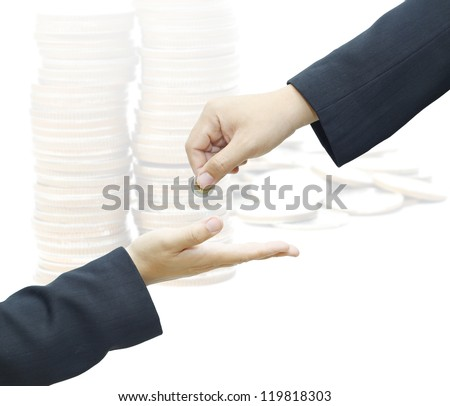Businessman hand giving a coin for investment to another person on white background.