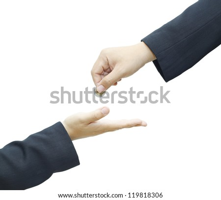 Businessman hand giving a coin to another person on white background.