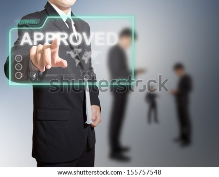 businessman touch on high technology screen for approved