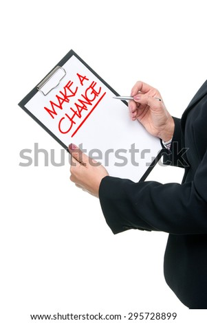 Businesswoman holding a clipboard with MAKE A CHANGE motivational quote written sheet of paper. Isolated over white background