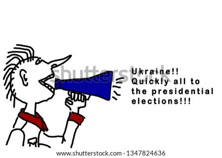 caricature drawing a man screaming into a mouthpiece Ukraine quickly all to the presidential election