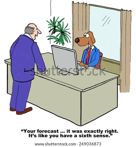 Cartoon of business dog, he must have a sixth sense, his forecast was exactly right.