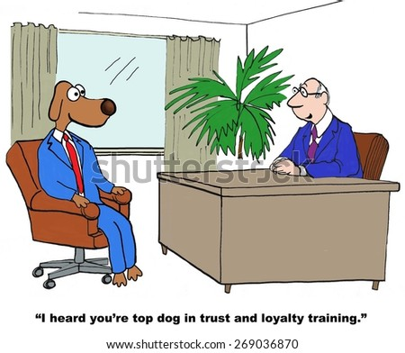 Cartoon of businessman saying to business dog, \'I hear you\'re top dog on trust and loyalty training\'.