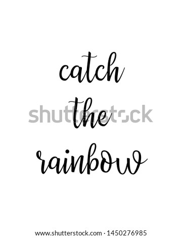catch the rainbow print. typography poster. Typography poster in black and white. Motivation and inspiration quote. Black inspirational quote isolated on the white background.