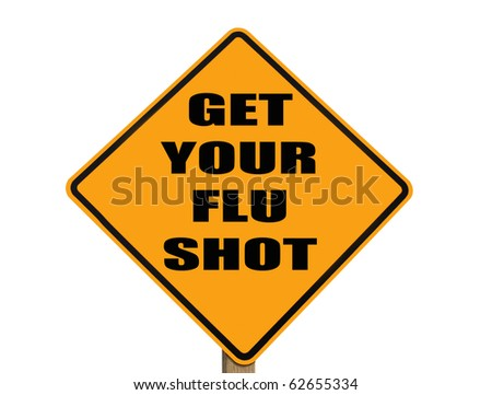 caution sign reminding everyone to get their flu shot with clipping path included - stock photo