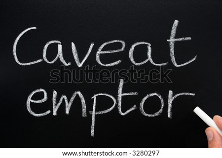 Caveat emptor, Latin for let the buyer beware, an old property law doctrine.