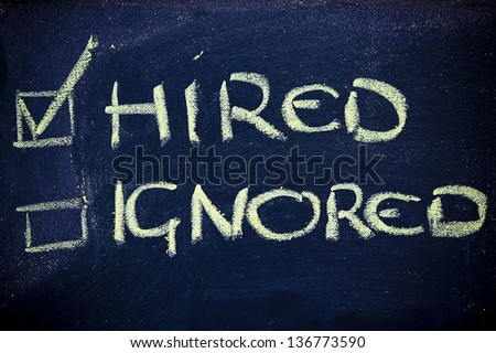 chalk writings on blackboard, hired vs; ignored in a recruiting process