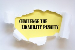 CHALLENGE THE LIKABILITY PENALTY message written under torn paper.