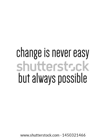 change is never easy but always possible  print. typography poster. Typography poster in black and white. Motivation and inspiration quote. Black inspirational quote isolated on the white background.