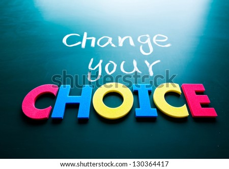 Change your choice concept, words on blackboard