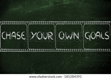 chase your own dreams, movie film strip symbol of deciding for your own life