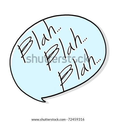 Chat Bubble illustration; Blah Blah Blah bubble illustration; Speaking  bubble cartoon style;  Speech bubble drawing