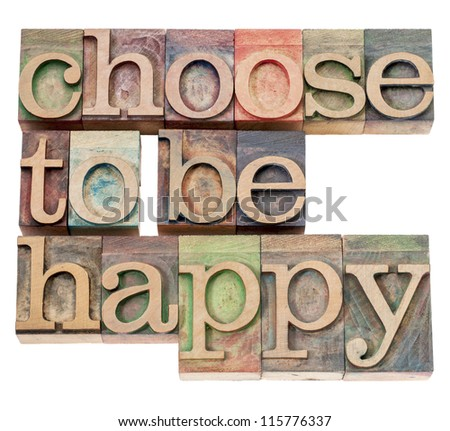 choose to be happy - positivity  concept - isolated text in vintage letterpress wood type