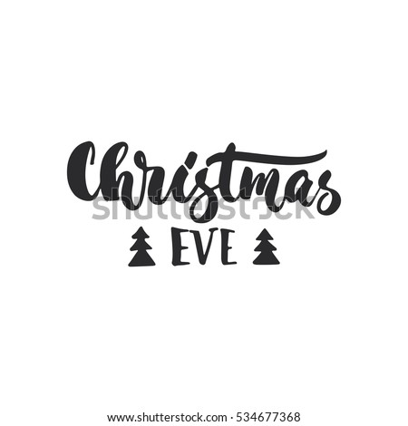 Christmas Eve - lettering Christmas and New Year holiday calligraphy phrase isolated on the background. Fun brush ink typography for photo overlays, t-shirt print, flyer, poster design.