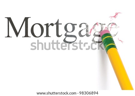 Close up of a yellow pencil erasing the word, 'Mortgage.' Isolated on white.