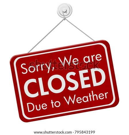 Closed due to weather sign, A red hanging sign with text Sorry we are closed due to weather isolated over white