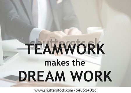"Closeup of male and female hands handshaking. Photo with motivational text ""Teamwork makes the dream work"" Business, meeting concept"