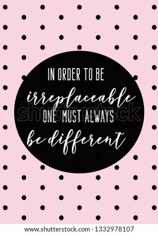 Coco Chanel Quote: In order to be irreplaceable, one must be always be different. Pink polka dots background.