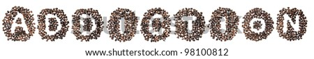 Coffee beans used to spell the word addiction. Isolated on a white background
