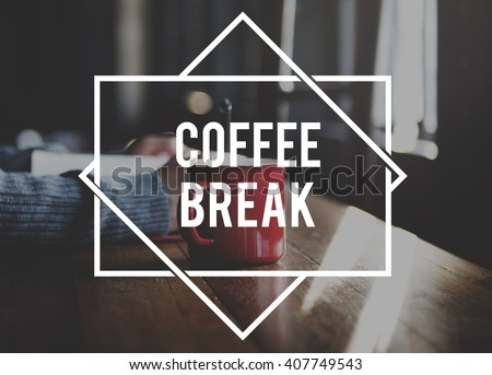 Coffee Break Relaxation Rest Relief Repose Cessation Concept
