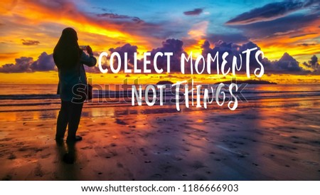 Collect moments not things quote against female taking picture with smartphone during sunset background.  #1186666903