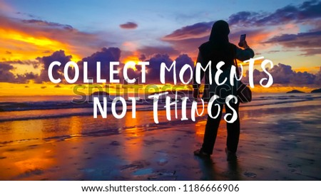 Collect moments not things quote against female taking picture with smartphone during sunset background.  #1186666906