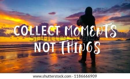 Collect moments not things quote against female taking picture with smartphone during sunset background.  #1186666909