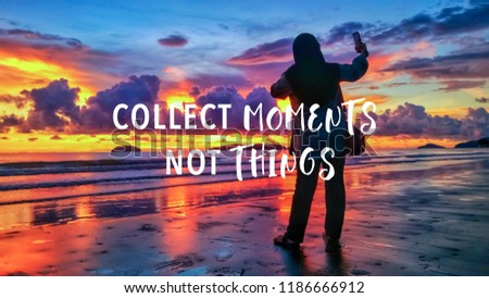 Collect moments not things quote against female taking picture with smartphone during sunset background.  #1186666912