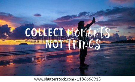 Collect moments not things quote against female taking picture with smartphone during sunset background.  #1186666915