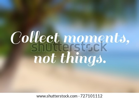 Collect moments, not things - travel inspirational poster. #727101112