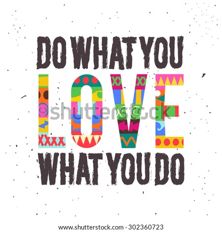 Colorful typographical poster on white background. Inspirational and motivational illustration with quote design, vintage texture. Do what you love