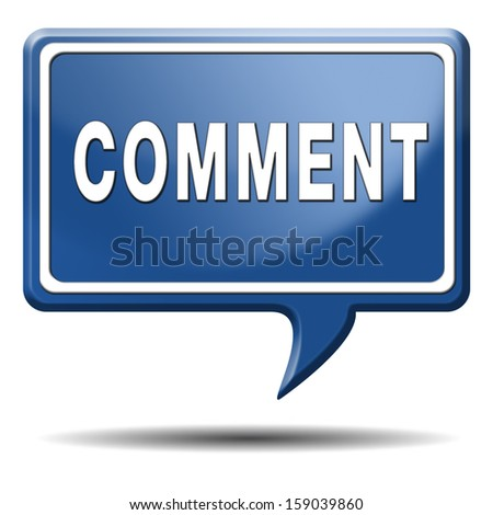 Comment sign or icon, feedback on blog and give your opinion and testimonials
