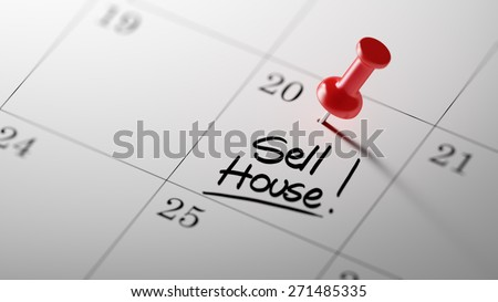 Concept image of a Calendar with a red push pin. Closeup shot of a thumbtack attached. The words Sell House written on a white notebook to remind you an important appointment.