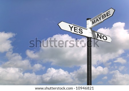 Concept image of a signpost with Yes, No or Maybe against a blue cloudy sky.