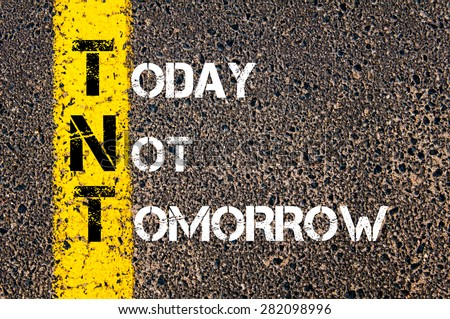 Image result for today not tomorrow
