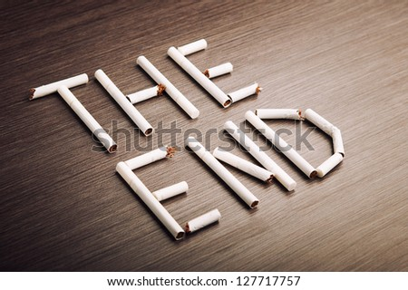 "concept of the dangers of smoking. the word ""the end"" of cigarettes"