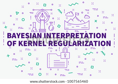 Conceptual business illustration with the words bayesian interpretation of kernel regularization
