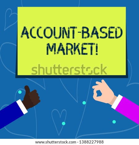 Conceptual hand writing showing Account Based Market. Business photo showcasing resources target a key group of specific accounts Two Businessmen Hands Gesturing the Thumbs Up and Okay Sign.