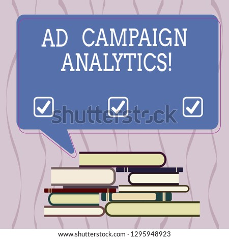 Conceptual hand writing showing Ad Campaign Analytics. Business photo text monitor campaigns and their respective outcomes Uneven Pile of Hardbound Books and Rectangular Speech Bubble.