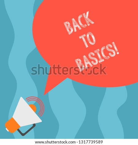 Conceptual hand writing showing Back To Basics. Business photo text Return simple things Fundamental Essential Primary basis Megaphone with Sound Volume and Blank Color Speech Bubble.