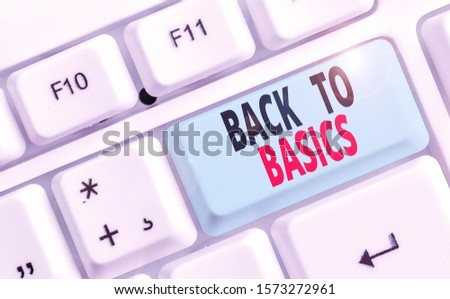 Conceptual hand writing showing Back To Basics. Business photo text Return simple things Fundamental Essential Primary basis.
