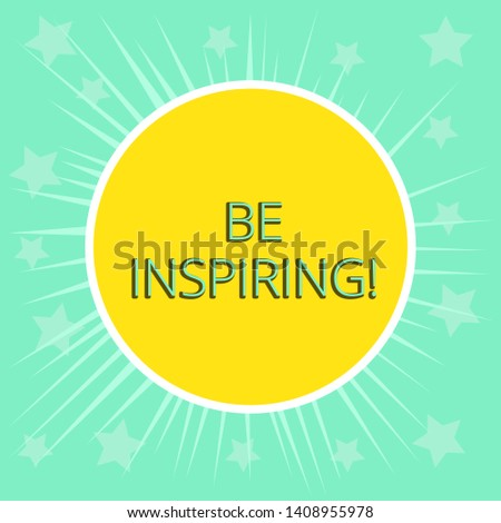 Conceptual hand writing showing Be Inspiring. Business photo text Having the effect of motivating someone Being amazing Yellow Sun White Border Rays Green Background Translucid Stars.