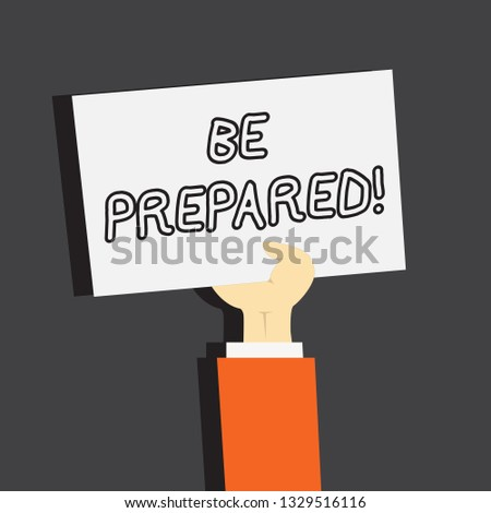 Conceptual hand writing showing Be Prepared. Business photo showcasing Stay Ready Willing to take an opportunity Preparing Yourself.