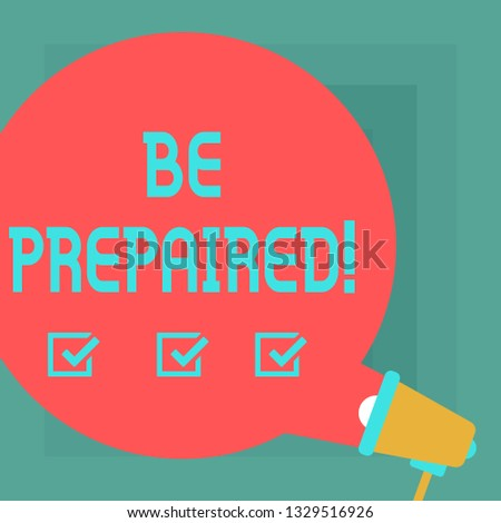Conceptual hand writing showing Be Prepared. Business photo text Stay Ready Willing to take an opportunity Preparing Yourself Round Speech Bubble Coming Out of Megaphone for Announcement.