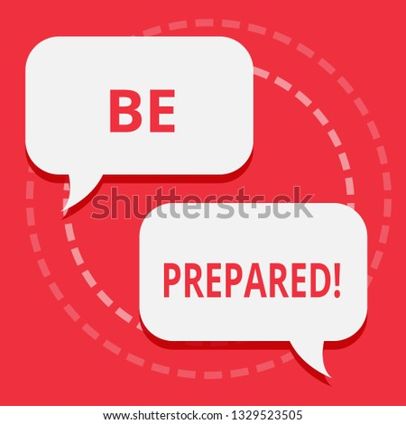 Conceptual hand writing showing Be Prepared. Business photo text Stay Ready Willing to take an opportunity Preparing Yourself.