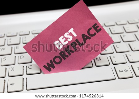 Conceptual hand writing showing Best Workplace. Business photo showcasing Ideal company to work with High compensation Stress free