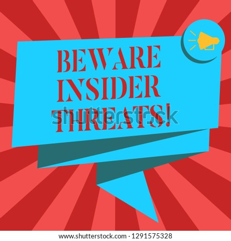 Conceptual hand writing showing Beware Insider Threats. Business photo showcasing Be cautious on malicious attack inside the network Folded 3D Ribbon Sash Speech Bubble photo for Celebration.