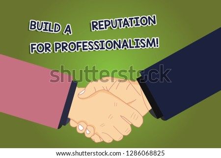 Conceptual hand writing showing Build A Reputation For Professionalism. Business photo showcasing Be professional in what you do Hu analysis Shaking Hands on Agreement Sign of Respect.