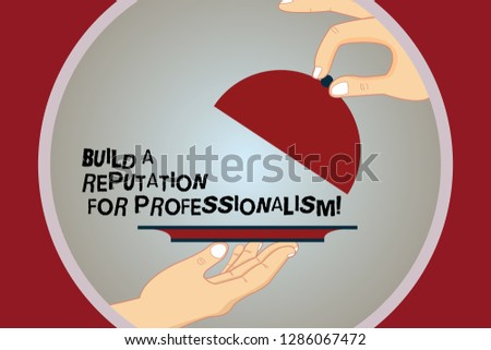 Conceptual hand writing showing Build A Reputation For Professionalism. Business photo text Be professional in what you do Hu analysis Hands Serving Tray Platter and Lifting the Lid.